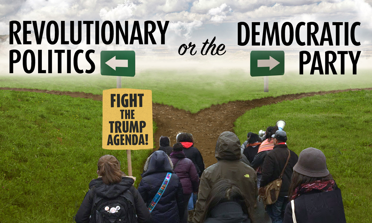 Two roads to fight the Trump Agenda: revolutionary politics or the Democratic Party?